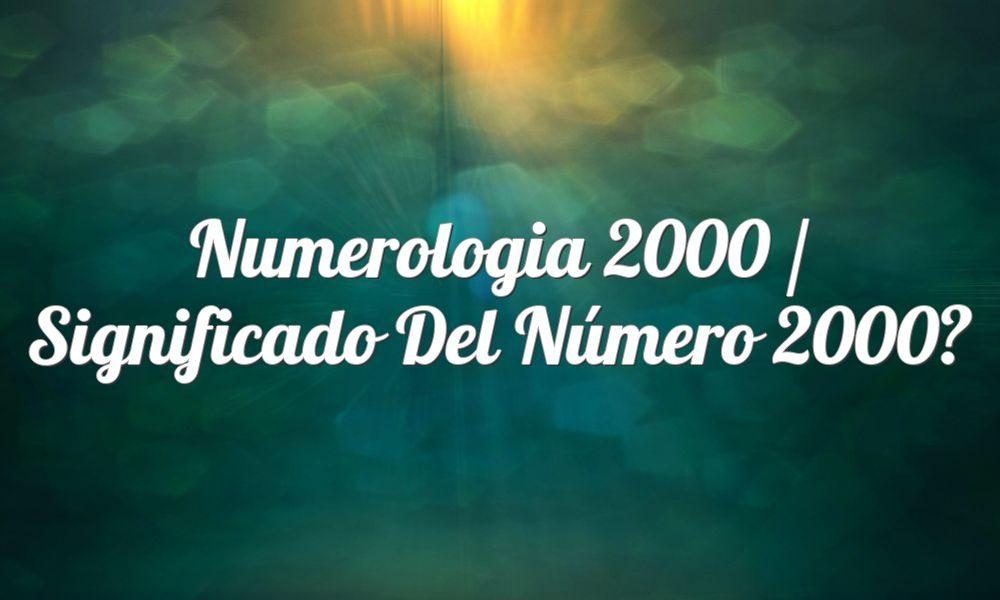 Numerología 2000 / Significado del número 2000