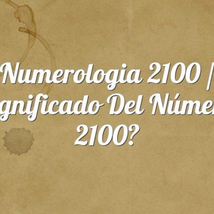 Numerologia 2100 / Significado del número 2100
