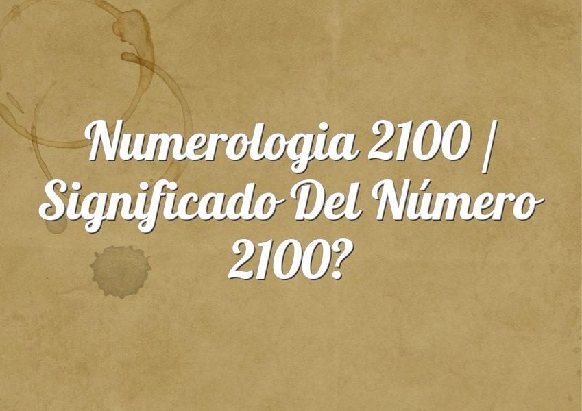Numerología 2100 / Significado del número 2100