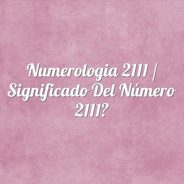 Numerología 2111 / Significado del número 2111