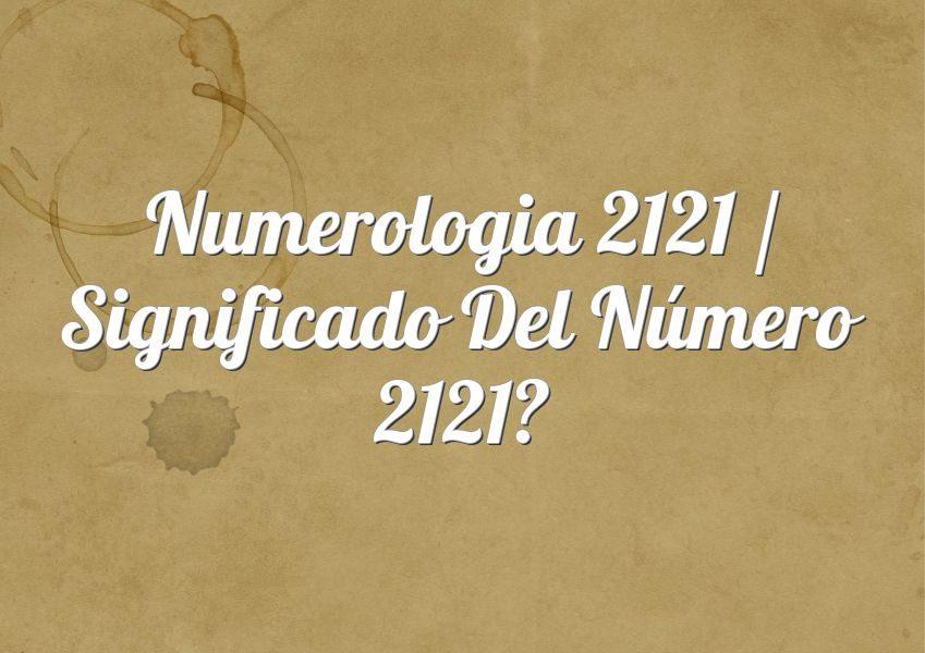 Numerologia 2121 / Significado del número 2121
