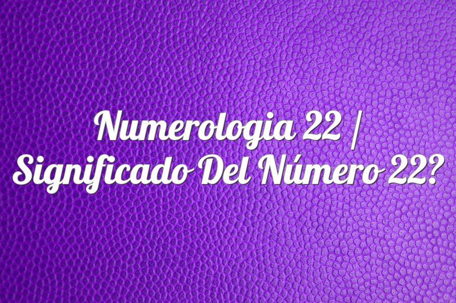 Numerología 22 / Significado del número 22