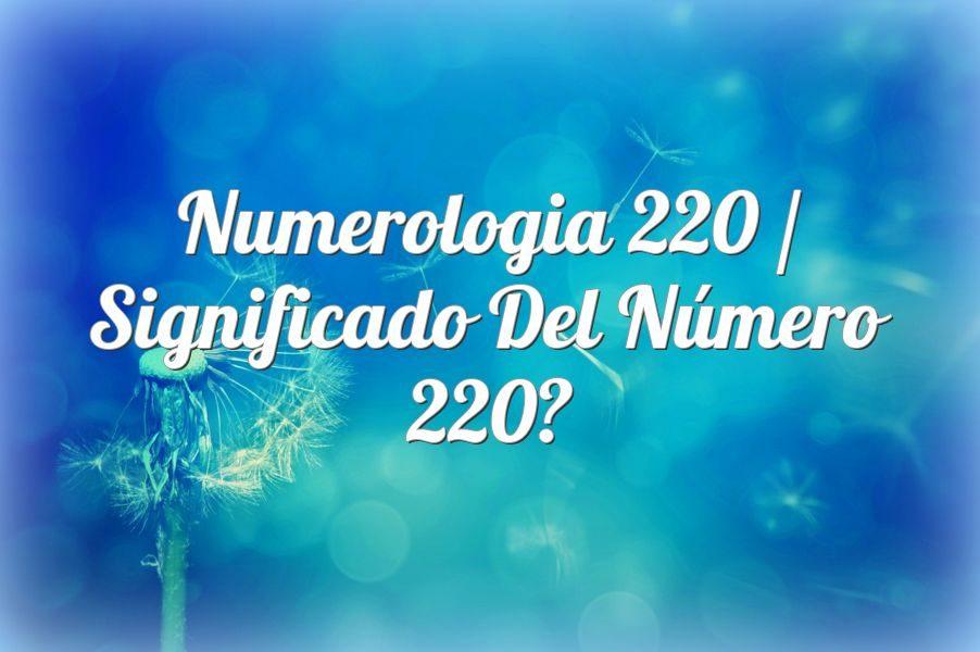 Numerología 220 / Significado del número 220