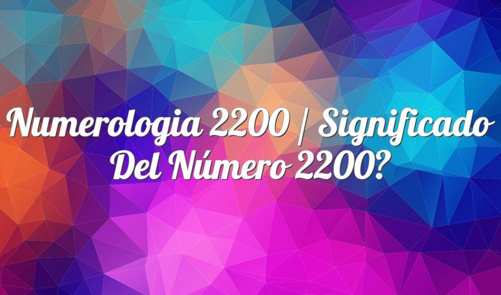 Numerología 2200 / Significado del número 2200