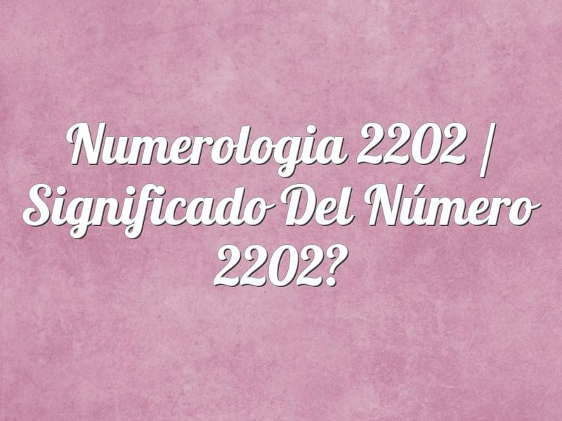 Numerología 2202 / Significado del número 2202