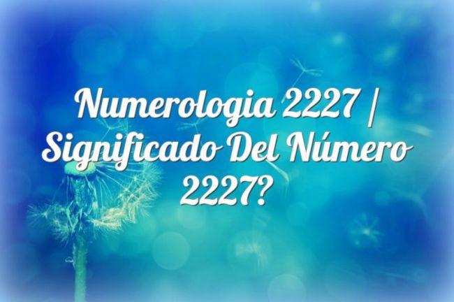 Numerología 2227 / Significado del número 2227