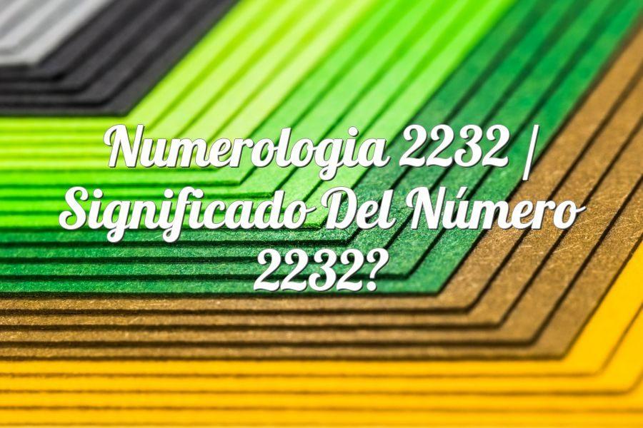 Numerología 2232 / Significado del número 2232