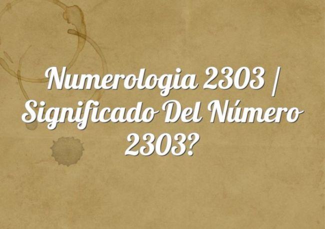 Numerología 2303 / Significado del número 2303