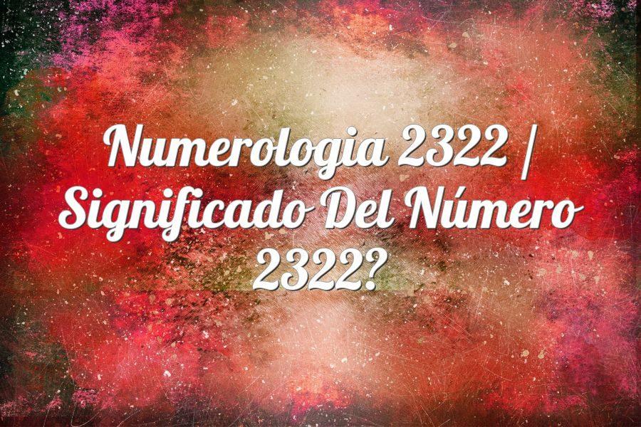 Numerología 2322 / Significado del número 2322
