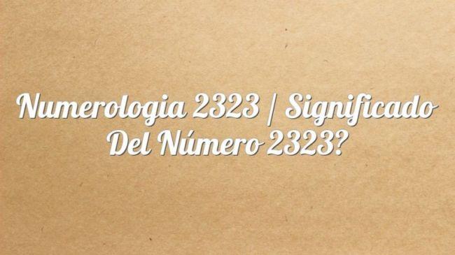 Numerología 2323 / Significado del número 2323