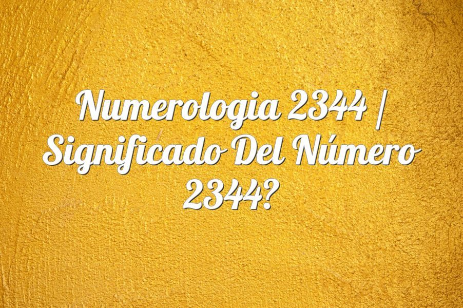 Numerología 2344 / Significado del número 2344