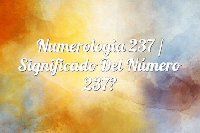 Numerología 237 / Significado del número 237