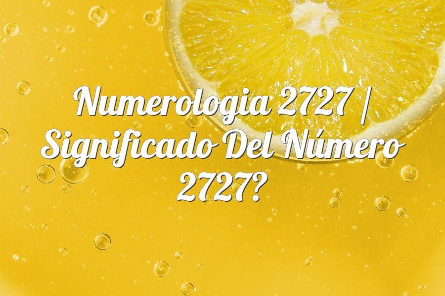 Numerología 2727 / Significado del número 2727