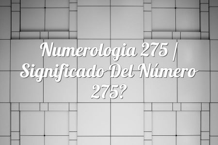 Numerologia 275 / Significado del número 275