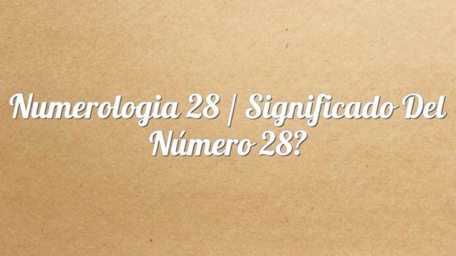 Numerología 28 / Significado del número 28