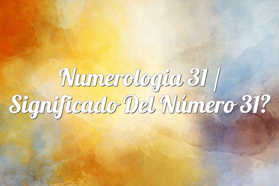 Numerología 31 / Significado del número 31
