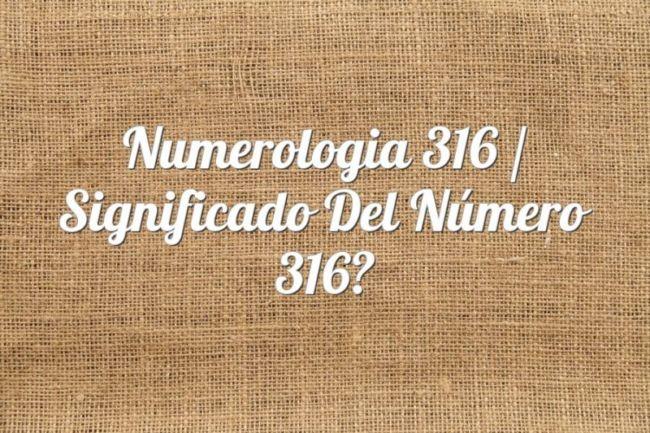 Numerología 316 / Significado del número 316