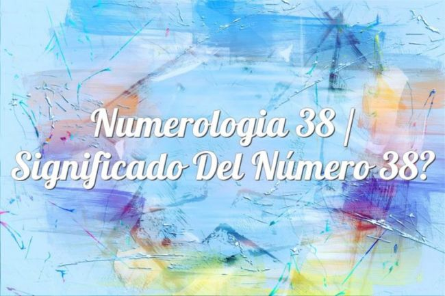 Numerología 38 / Significado del número 38