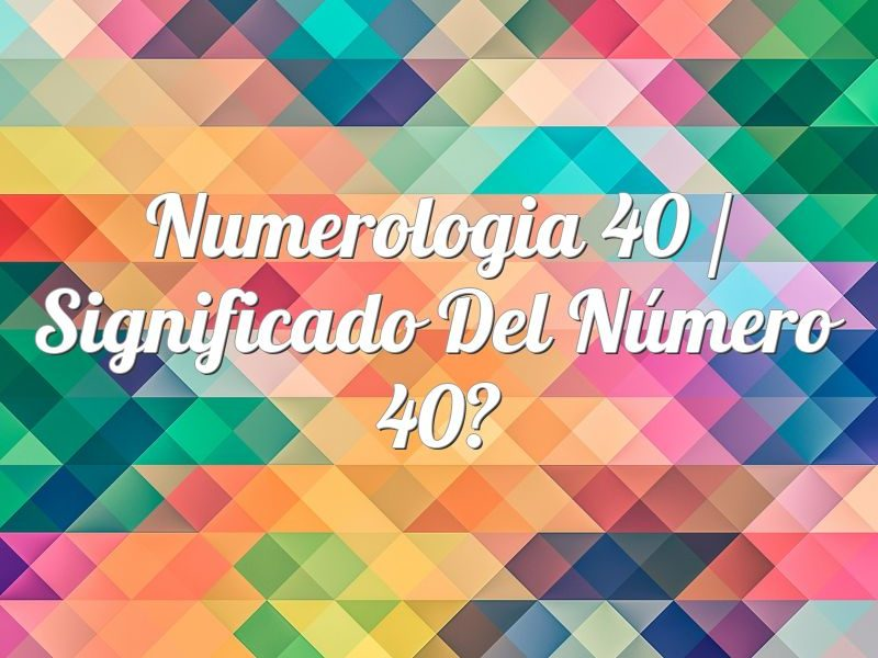 Numerología 40 / Significado del número 40