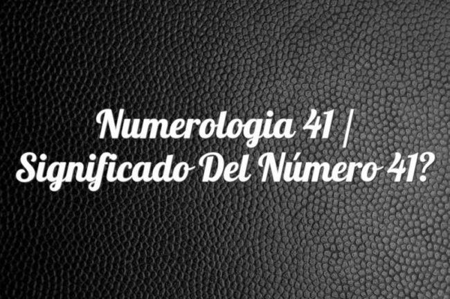Numerología 41 / Significado del número 41