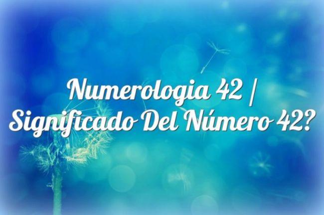 Numerología 42 / Significado del número 42