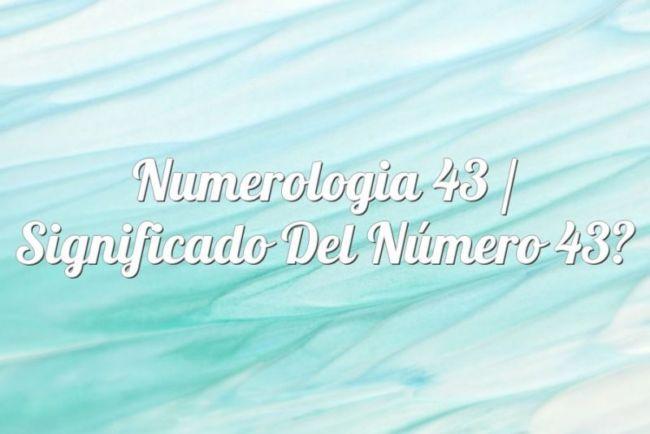 Numerología 43 / Significado del número 43