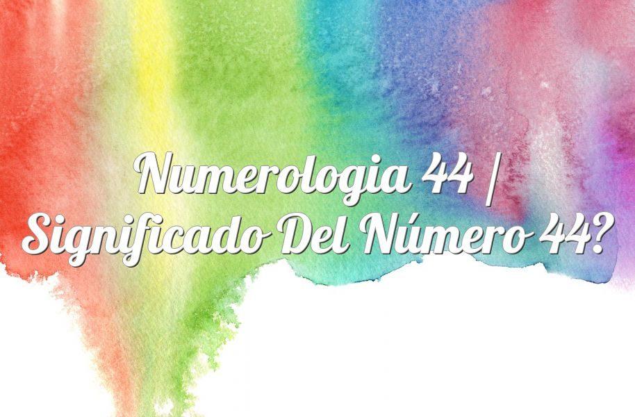 Numerología 44 / Significado del número 44