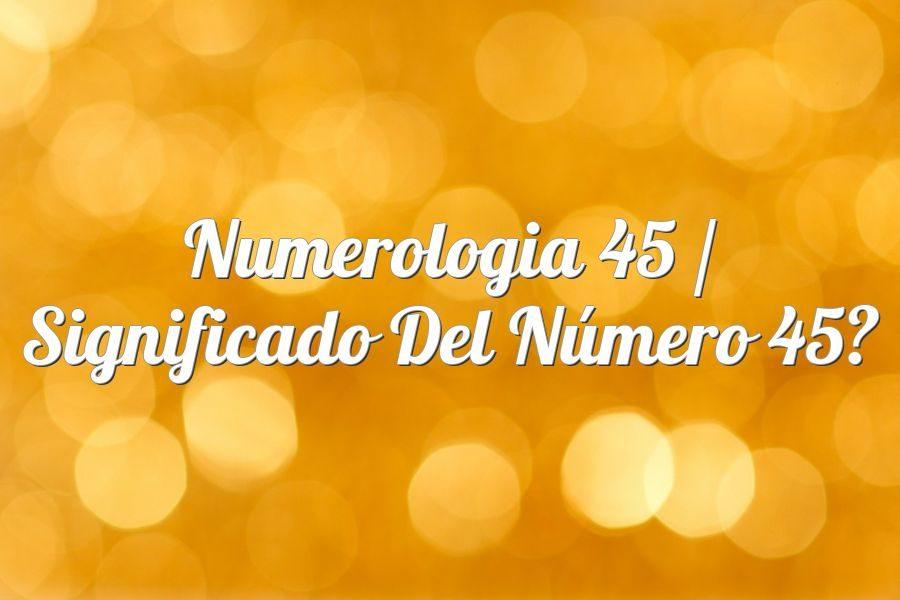 Numerología 45 / Significado del número 45