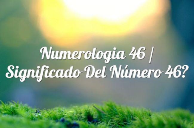 Numerología 46 / Significado del número 46