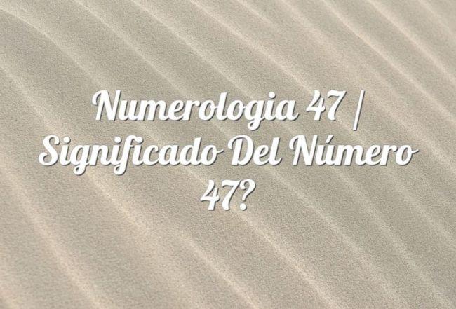 Numerología 47 / Significado del número 47