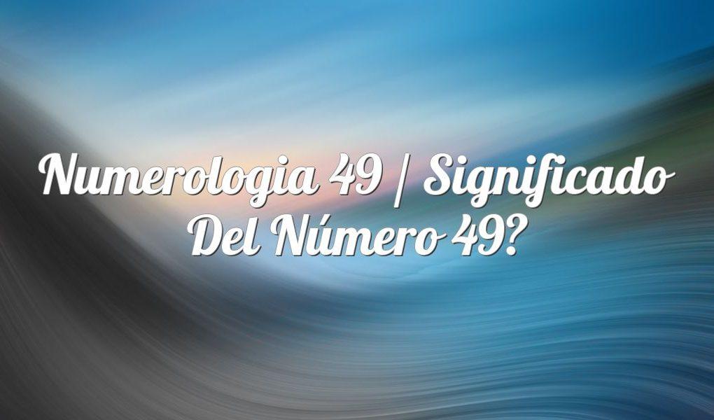Numerología 49 / Significado del número 49