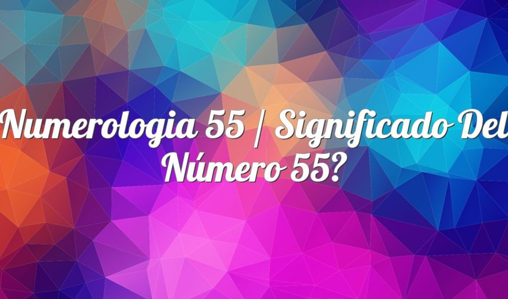Numerologia 55 / Significado del número 55