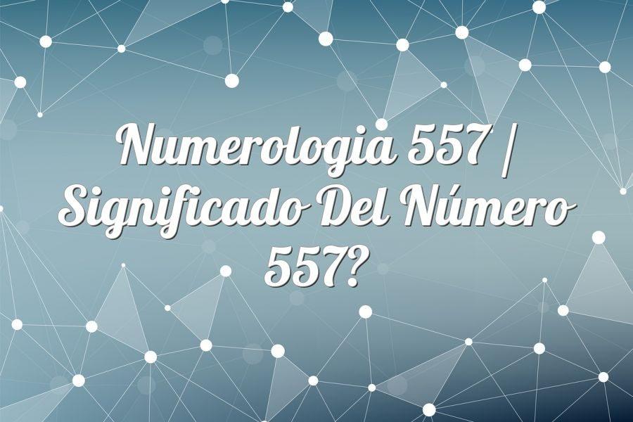 Numerología 557 / Significado del número 557