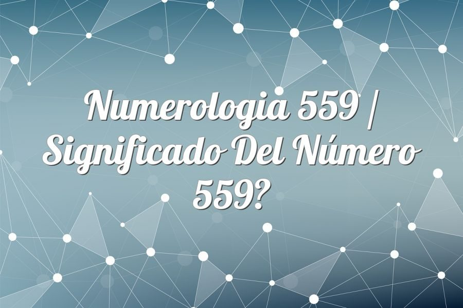 Numerología 559 / Significado del número 559