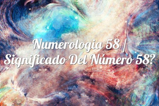 Numerología 58 / Significado del número 58