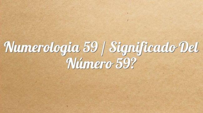 Numerología 59 / Significado del número 59