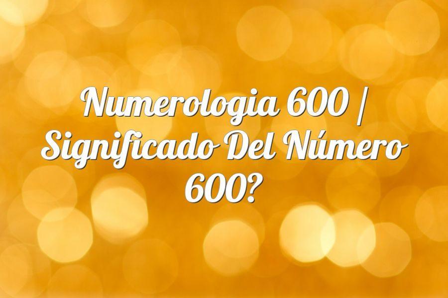 Numerología 600 / Significado del número 600
