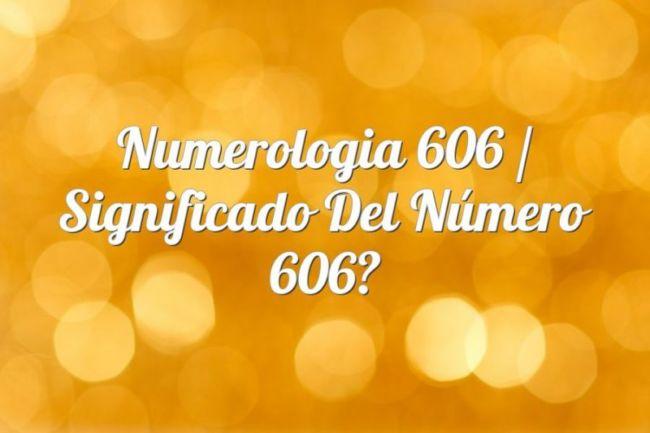 Numerología 606 / Significado del número 606