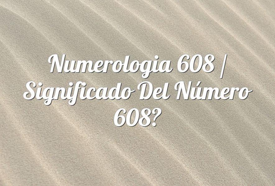 Numerología 608 / Significado del número 608