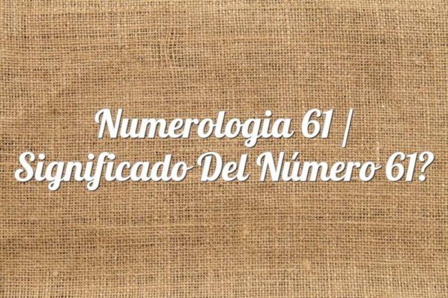 Numerología 61 / Significado del número 61