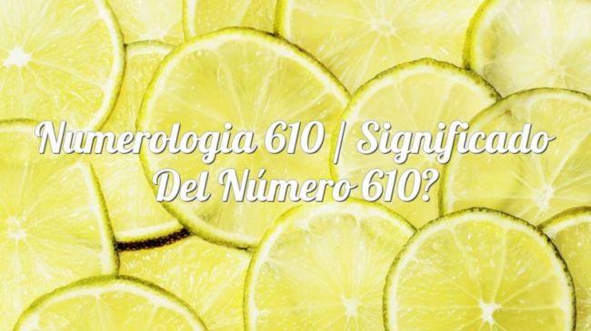 Numerología 610 / Significado del número 610