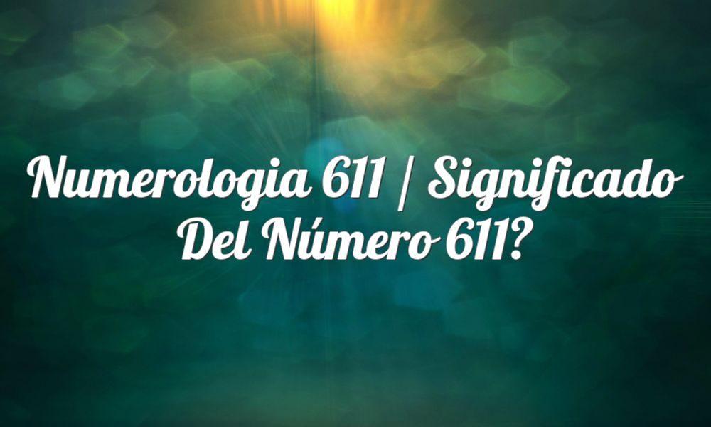 Numerología 611 / Significado del número 611
