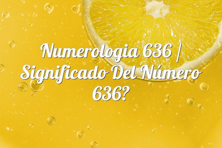 Numerología 636 / Significado del número 636