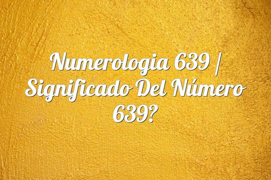 Numerología 639 / Significado del número 639