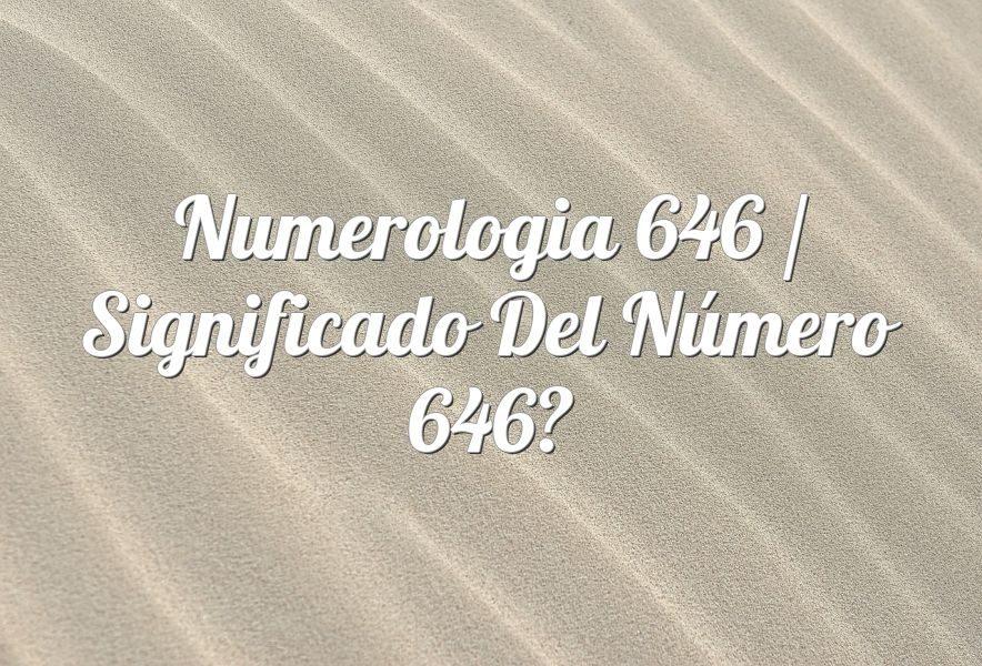 Numerología 646 / Significado del número 646