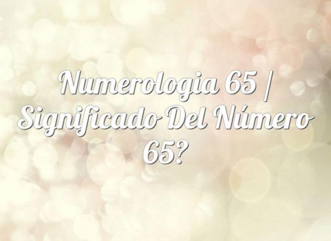 Numerología 65 / Significado del número 65