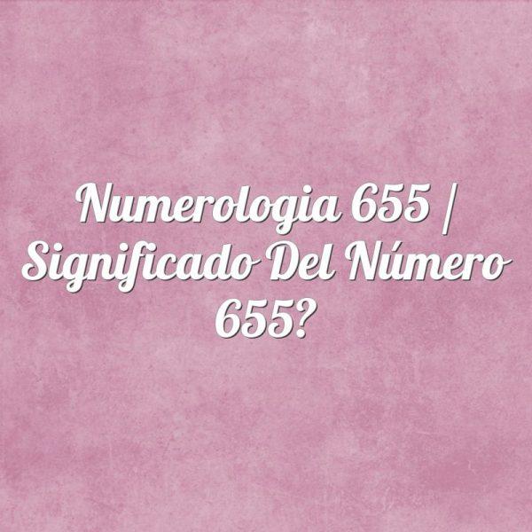 Numerología 655 / Significado del número 655