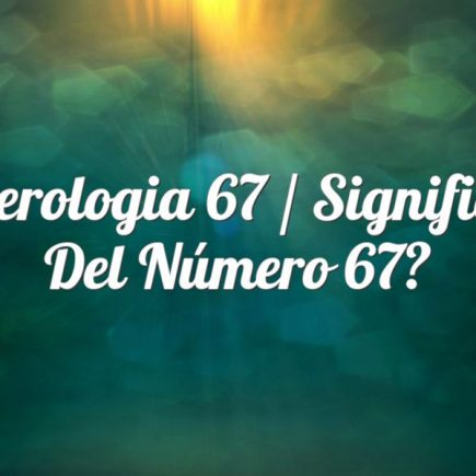 Numerologia 67 / Significado del número 67
