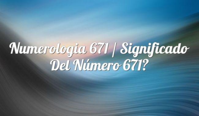 Numerología 671 / Significado del número 671
