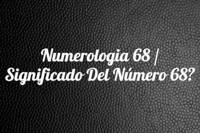 Numerología 68 / Significado del número 68
